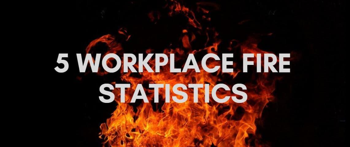5 workplace fire statistics